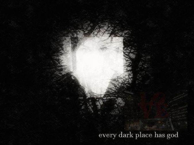every dark place has god