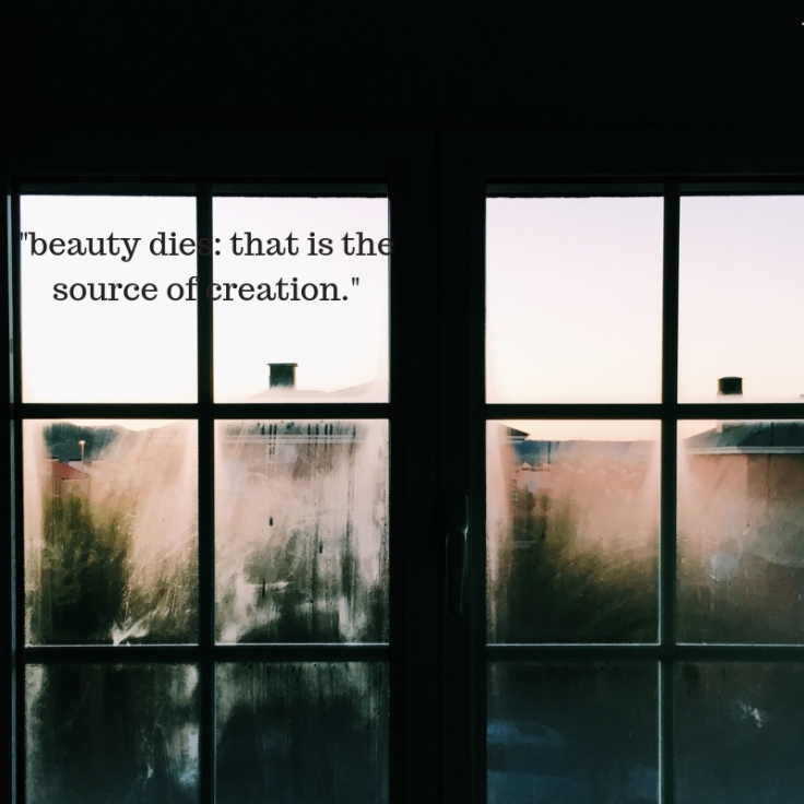 _beauty dies_ that is the source of creation._